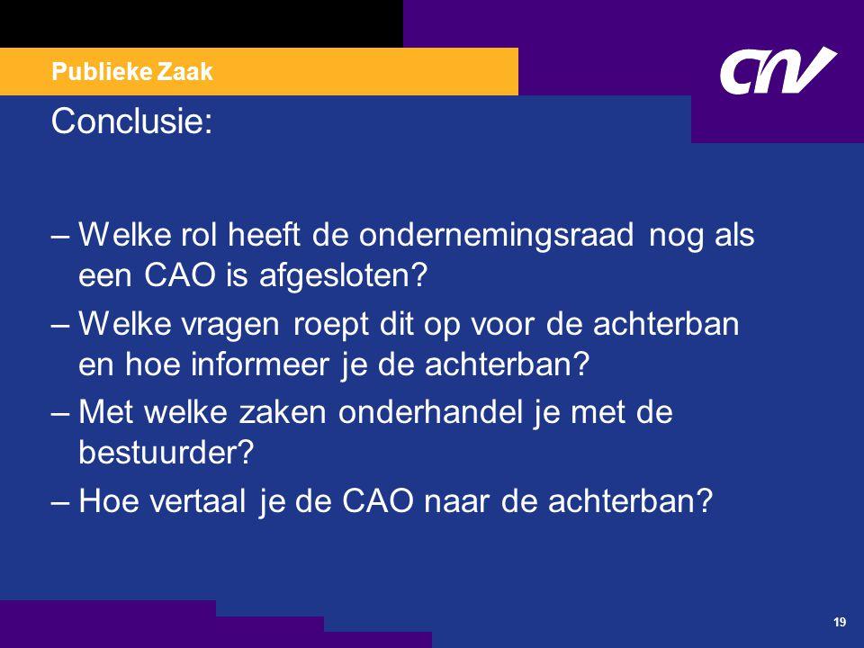 Publieke Zaak Conclusie: –Welke rol heeft de ondernemingsraad nog als een CAO is afgesloten.