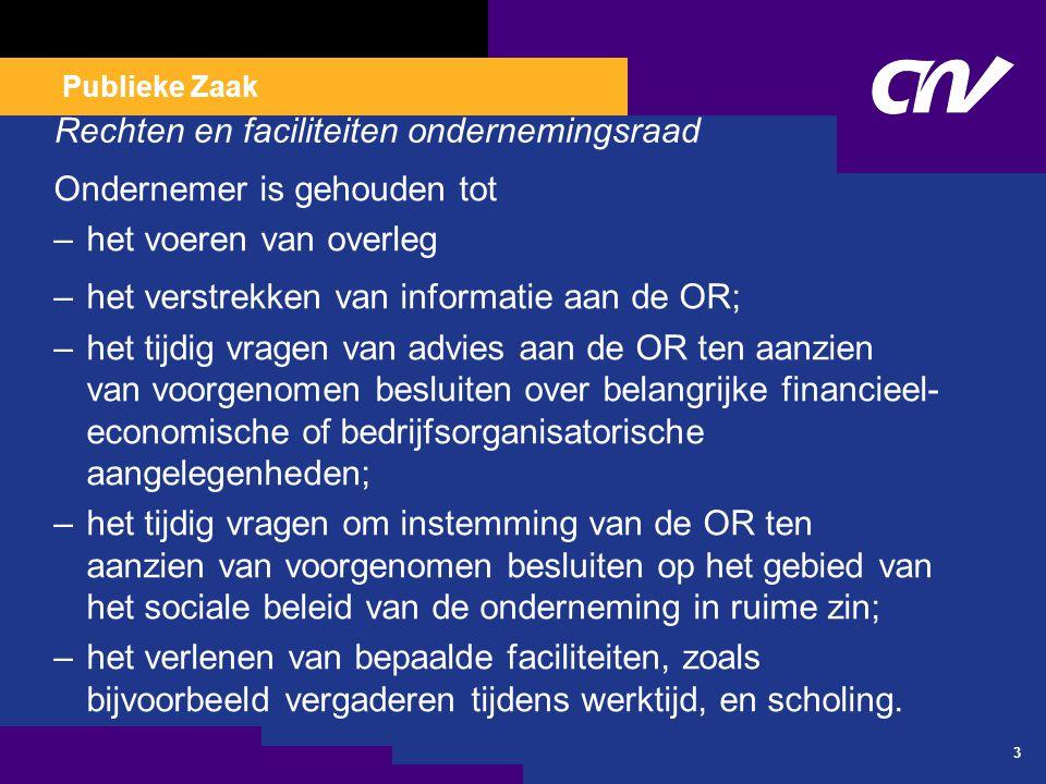 Publieke Zaak OR en CAO –WOR art 27: – Instemming van de OR is niet vereist, als de aangelegenheid al inhoudelijk geregeld is in een CAO of publiekrechtelijke regeling , –Wel instemmingsrecht: beloningssystemen, werktijdenregelingen en spaarregelingen – 4.