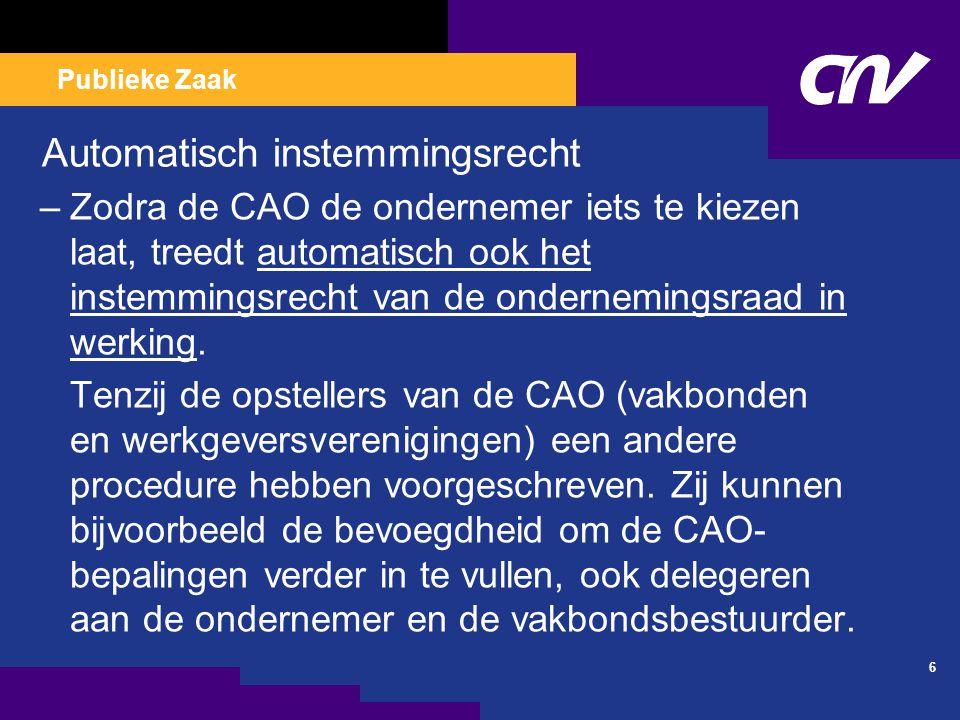 Publieke Zaak Automatisch instemmingsrecht –Zodra de CAO de ondernemer iets te kiezen laat, treedt automatisch ook het instemmingsrecht van de ondernemingsraad in werking.