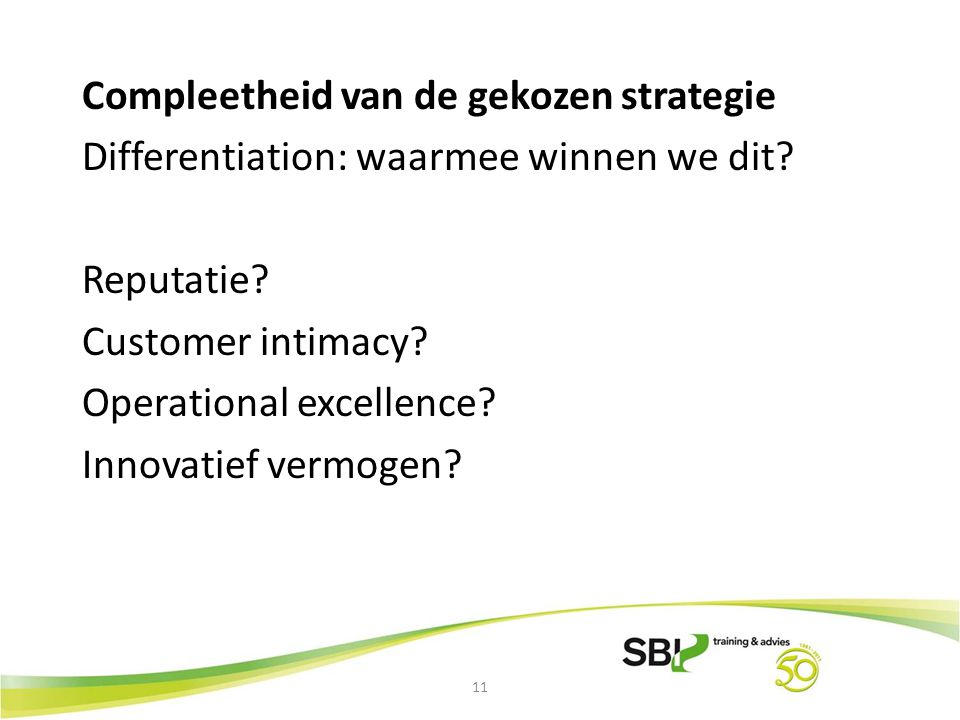11 Compleetheid van de gekozen strategie Differentiation: waarmee winnen we dit.