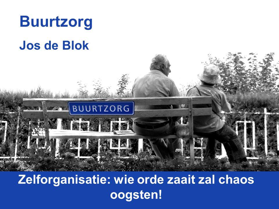 Zelforganisatie: wie orde zaait zal chaos oogsten! Buurtzorg Jos de Blok