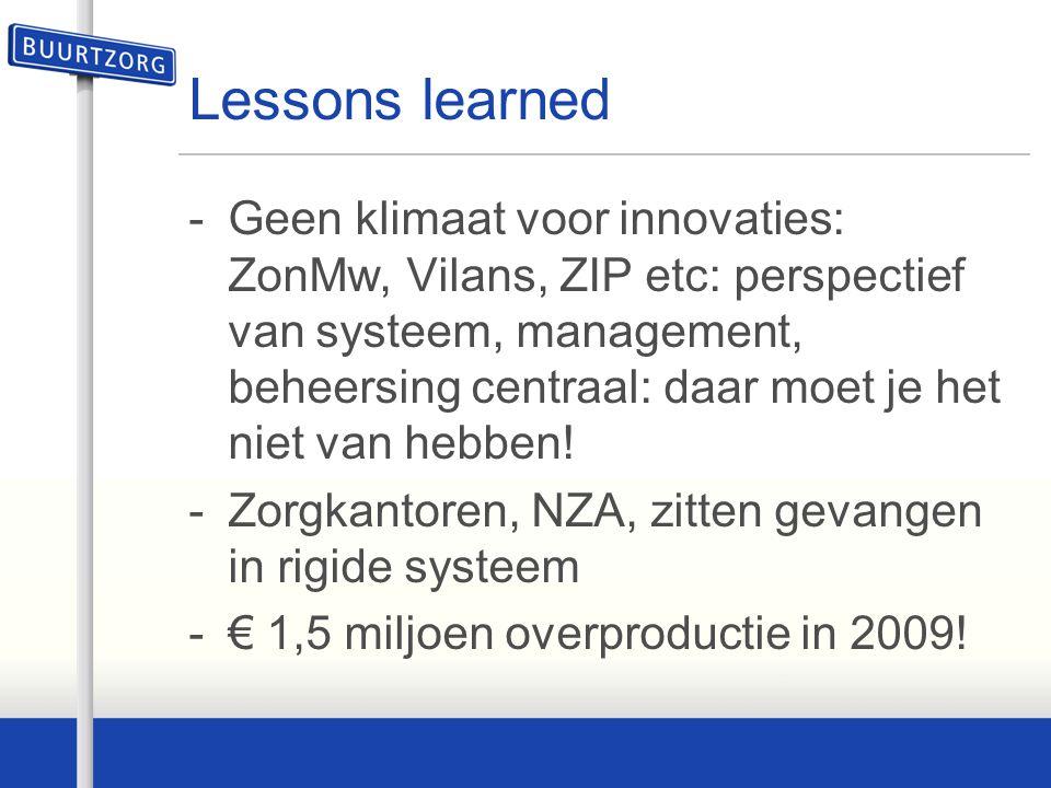 Lessons learned -Geen klimaat voor innovaties: ZonMw, Vilans, ZIP etc: perspectief van systeem, management, beheersing centraal: daar moet je het niet