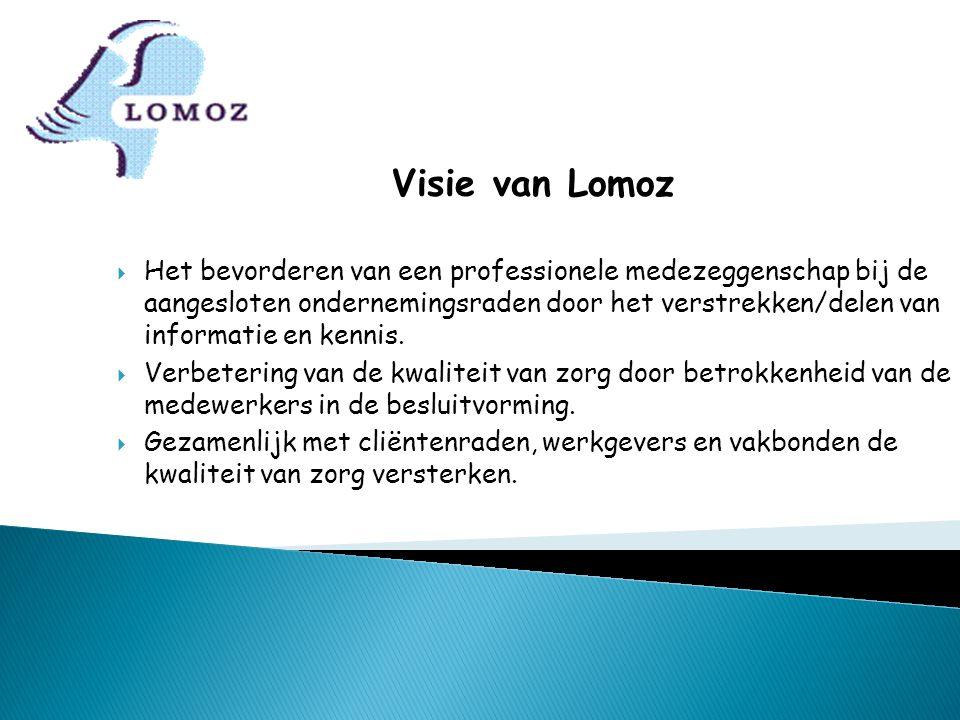 Visie van Lomoz  Het bevorderen van een professionele medezeggenschap bij de aangesloten ondernemingsraden door het verstrekken/delen van informatie