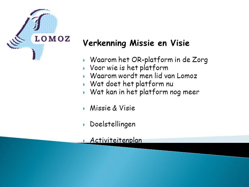 Verkenning Missie en Visie  Waarom het OR-platform in de Zorg  Voor wie is het platform  Waarom wordt men lid van Lomoz  Wat doet het platform nu