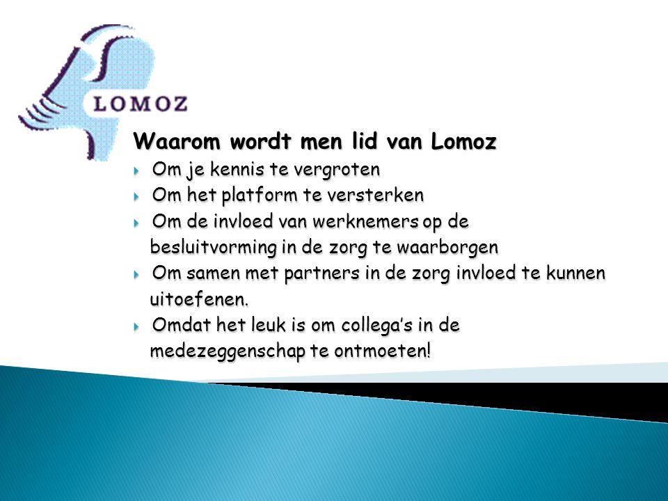Waarom wordt men lid van Lomoz  Om je kennis te vergroten  Om het platform te versterken  Om de invloed van werknemers op de besluitvorming in de z