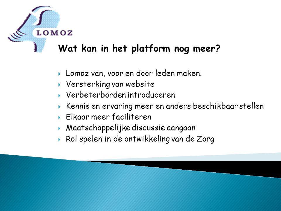 Wat kan in het platform nog meer?  Lomoz van, voor en door leden maken.  Versterking van website  Verbeterborden introduceren  Kennis en ervaring