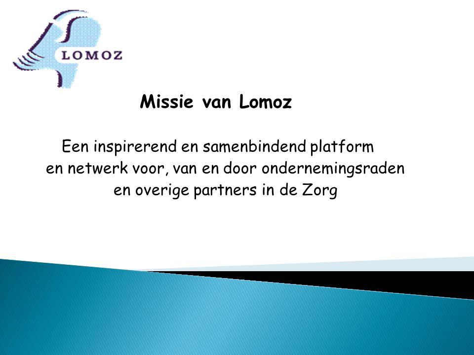Missie van Lomoz Een inspirerend en samenbindend platform en netwerk voor, van en door ondernemingsraden en overige partners in de Zorg
