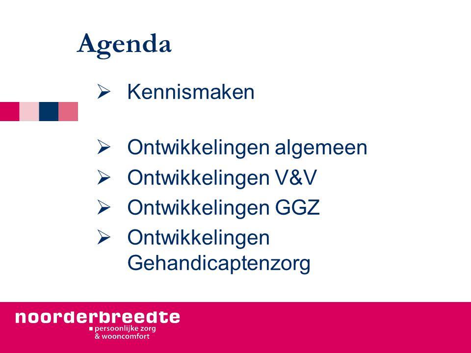 Agenda  Kennismaken  Ontwikkelingen algemeen  Ontwikkelingen V&V  Ontwikkelingen GGZ  Ontwikkelingen Gehandicaptenzorg
