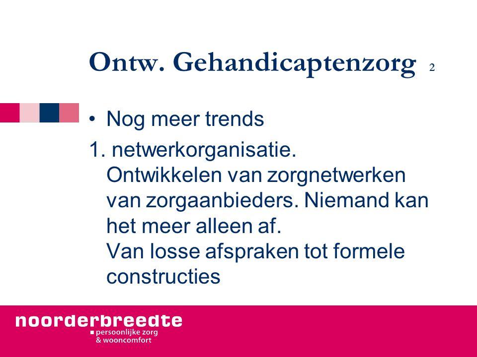 Ontw. Gehandicaptenzorg 2 Nog meer trends 1. netwerkorganisatie.