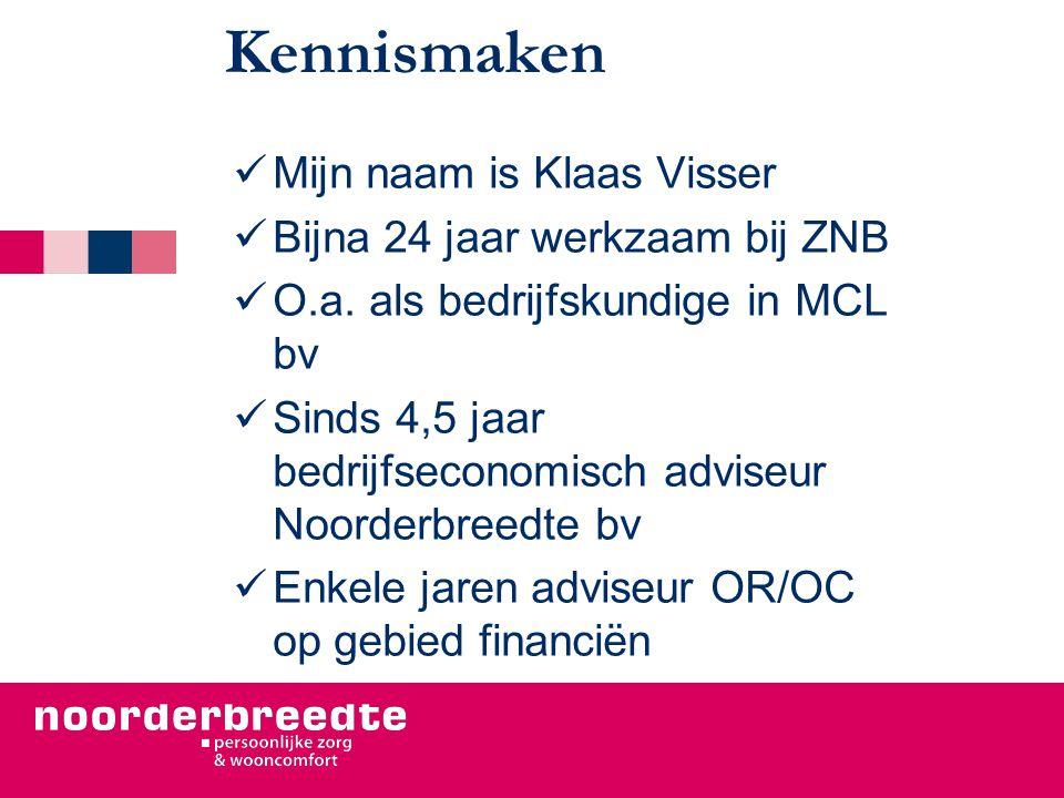 Kennismaken Mijn naam is Klaas Visser Bijna 24 jaar werkzaam bij ZNB O.a. als bedrijfskundige in MCL bv Sinds 4,5 jaar bedrijfseconomisch adviseur Noo