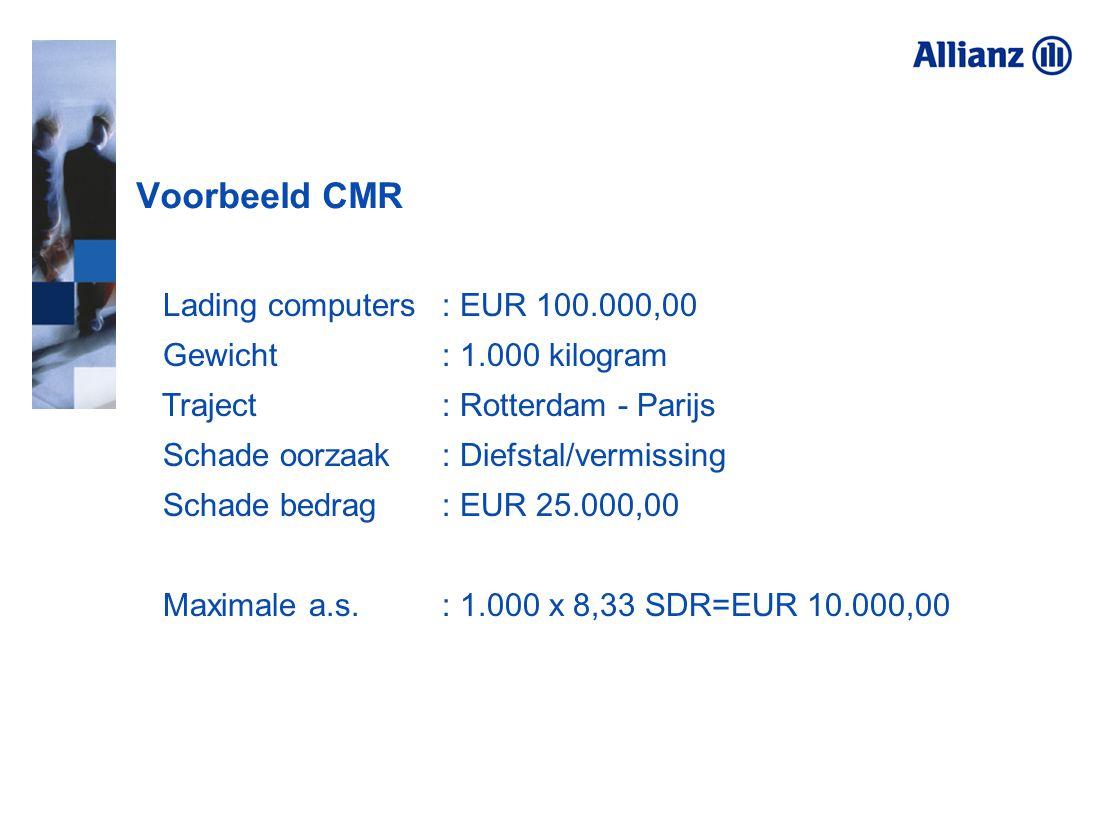 Voorbeeld CMR Lading computers : EUR 100.000,00 Gewicht : 1.000 kilogram Traject: Rotterdam - Parijs Schade oorzaak: Diefstal/vermissing Schade bedrag
