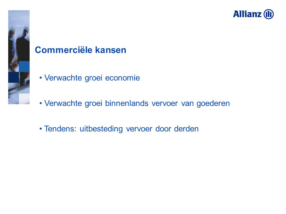 Commerciële kansen Verwachte groei economie Verwachte groei binnenlands vervoer van goederen Tendens: uitbesteding vervoer door derden