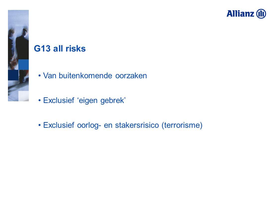 G13 all risks Van buitenkomende oorzaken Exclusief 'eigen gebrek' Exclusief oorlog- en stakersrisico (terrorisme)