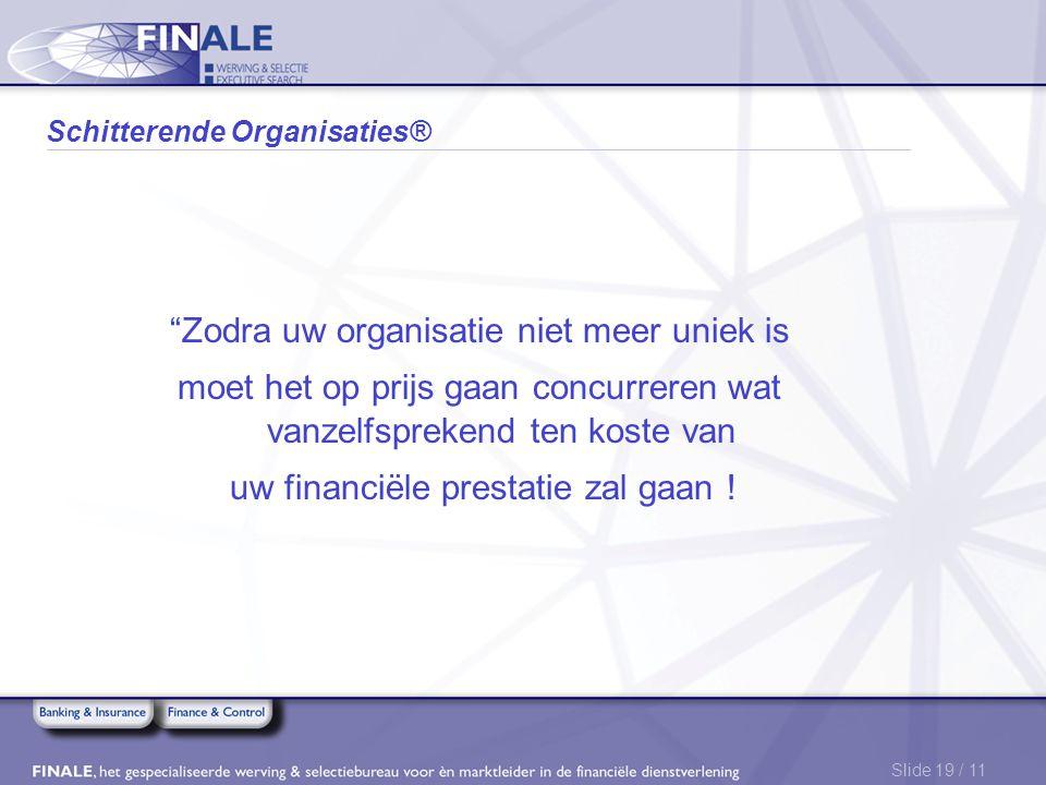 """Slide 19 / 11 Schitterende Organisaties® """"Zodra uw organisatie niet meer uniek is moet het op prijs gaan concurreren wat vanzelfsprekend ten koste van"""