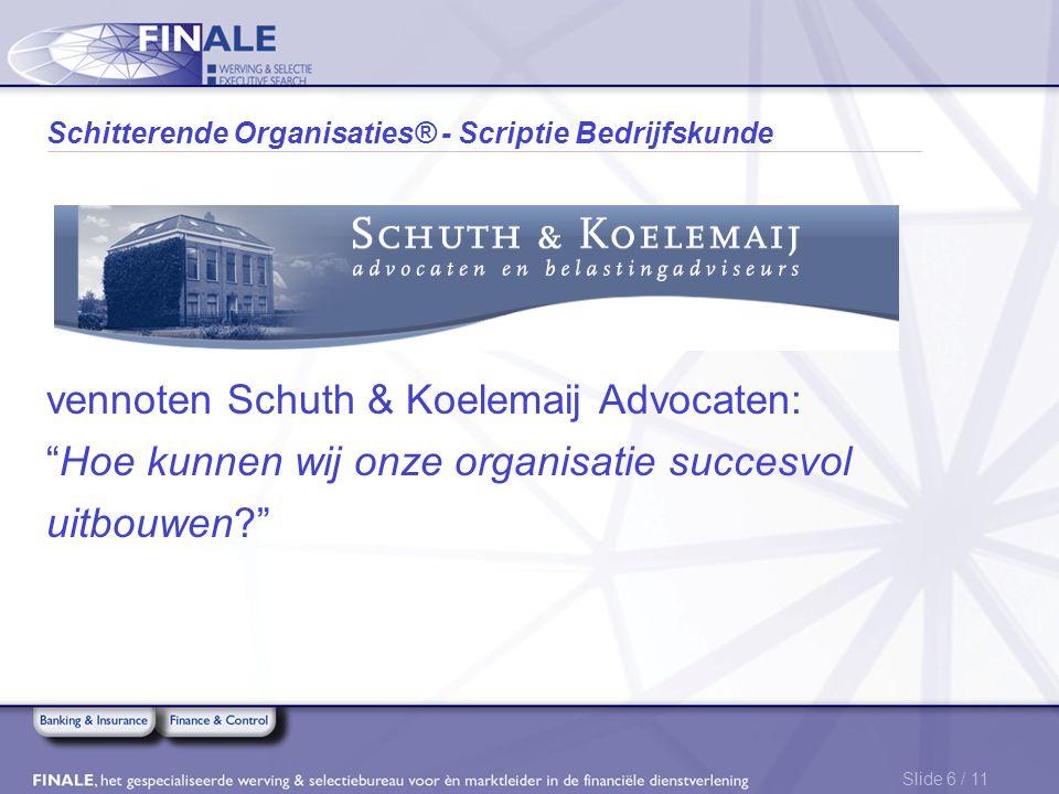 """Slide 6 / 11 Schitterende Organisaties® - Scriptie Bedrijfskunde vennoten Schuth & Koelemaij Advocaten: """"Hoe kunnen wij onze organisatie succesvol uit"""