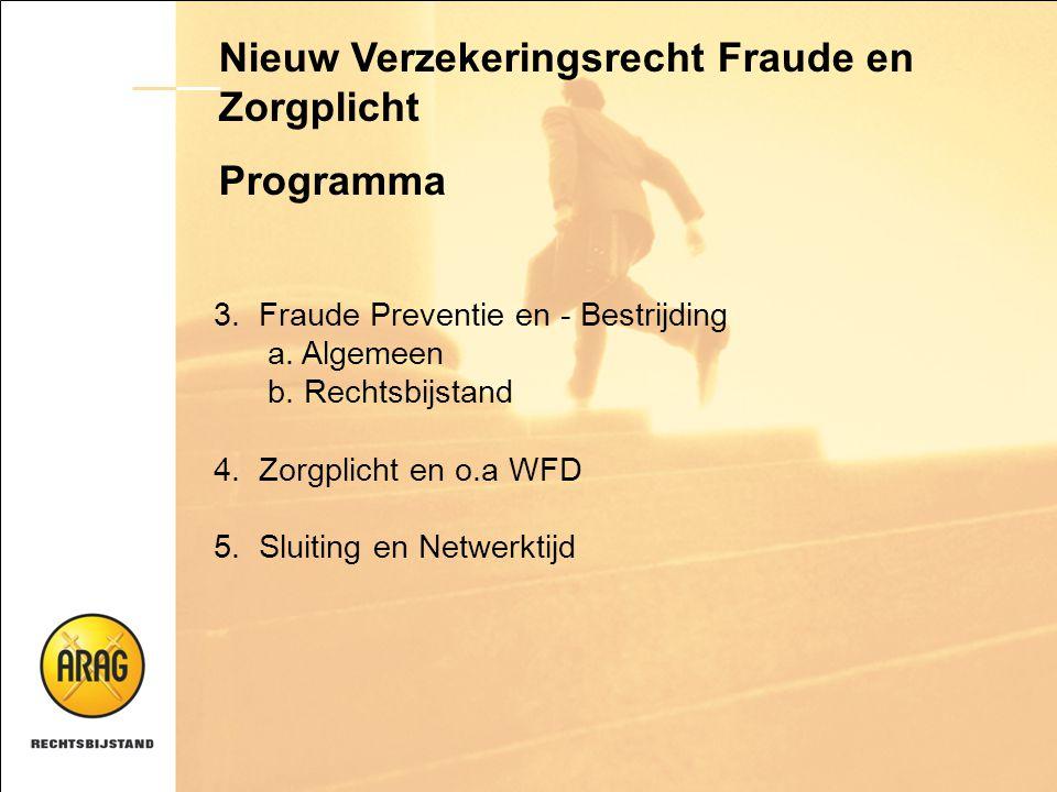 Nieuw Verzekeringsrecht Fraude en Zorgplicht Programma 3. Fraude Preventie en - Bestrijding a. Algemeen b. Rechtsbijstand 4. Zorgplicht en o.a WFD 5.