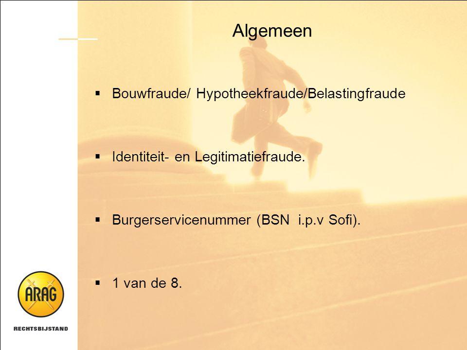 Algemeen  Bouwfraude/ Hypotheekfraude/Belastingfraude  Identiteit- en Legitimatiefraude.  Burgerservicenummer (BSN i.p.v Sofi).  1 van de 8.