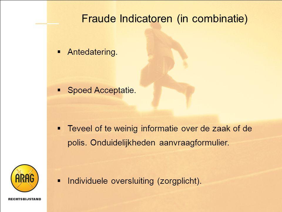 Fraude Indicatoren (in combinatie)  Antedatering.  Spoed Acceptatie.  Teveel of te weinig informatie over de zaak of de polis. Onduidelijkheden aan
