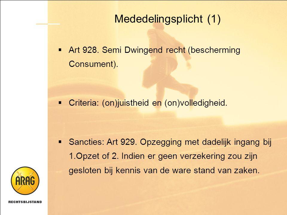 Mededelingsplicht (1)  Art 928. Semi Dwingend recht (bescherming Consument).  Criteria: (on)juistheid en (on)volledigheid.  Sancties: Art 929. Opze