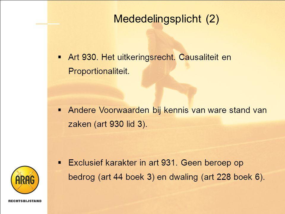 Mededelingsplicht (2)  Art 930. Het uitkeringsrecht. Causaliteit en Proportionaliteit.  Andere Voorwaarden bij kennis van ware stand van zaken (art