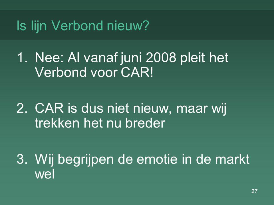 27 Is lijn Verbond nieuw. 1.Nee: Al vanaf juni 2008 pleit het Verbond voor CAR.