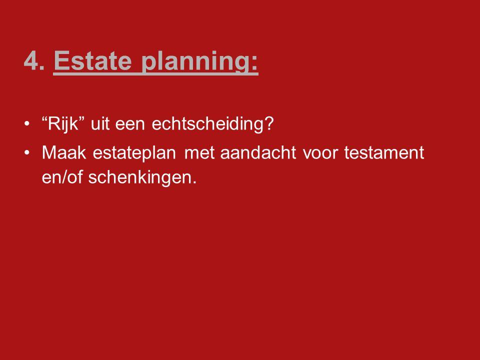 """4. Estate planning: """"Rijk"""" uit een echtscheiding? Maak estateplan met aandacht voor testament en/of schenkingen."""