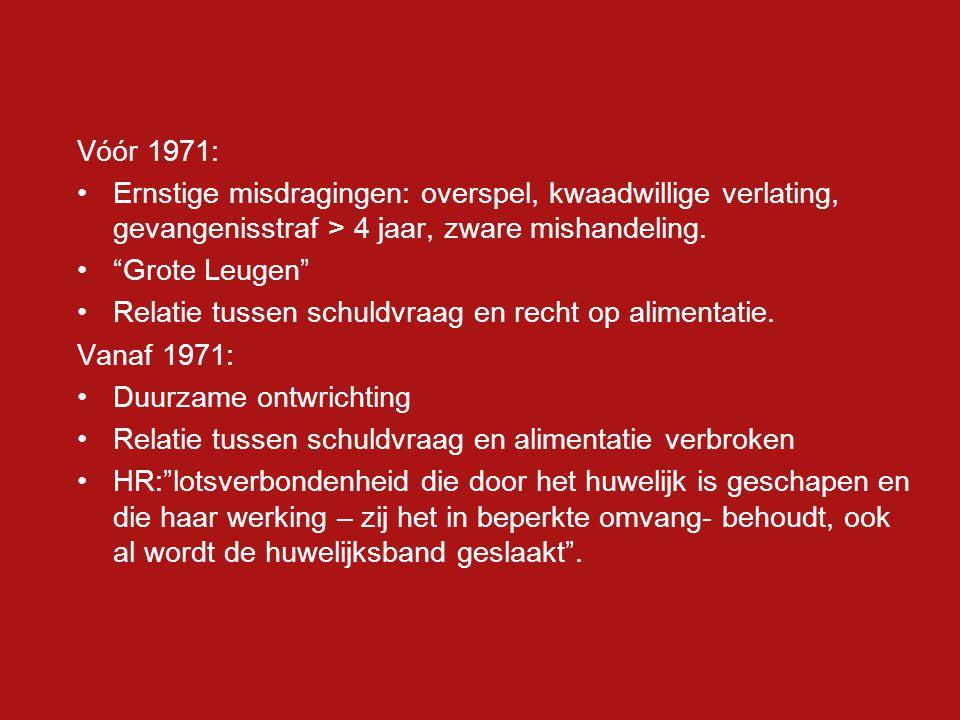 """Vóór 1971: Ernstige misdragingen: overspel, kwaadwillige verlating, gevangenisstraf > 4 jaar, zware mishandeling. """"Grote Leugen"""" Relatie tussen schuld"""