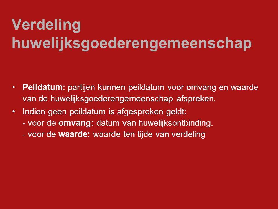 Verdeling huwelijksgoederengemeenschap Waardering bestanddelen huwelijksvermogen: - huis: vrije onderhandse verkoopwaarde (t.t.v.