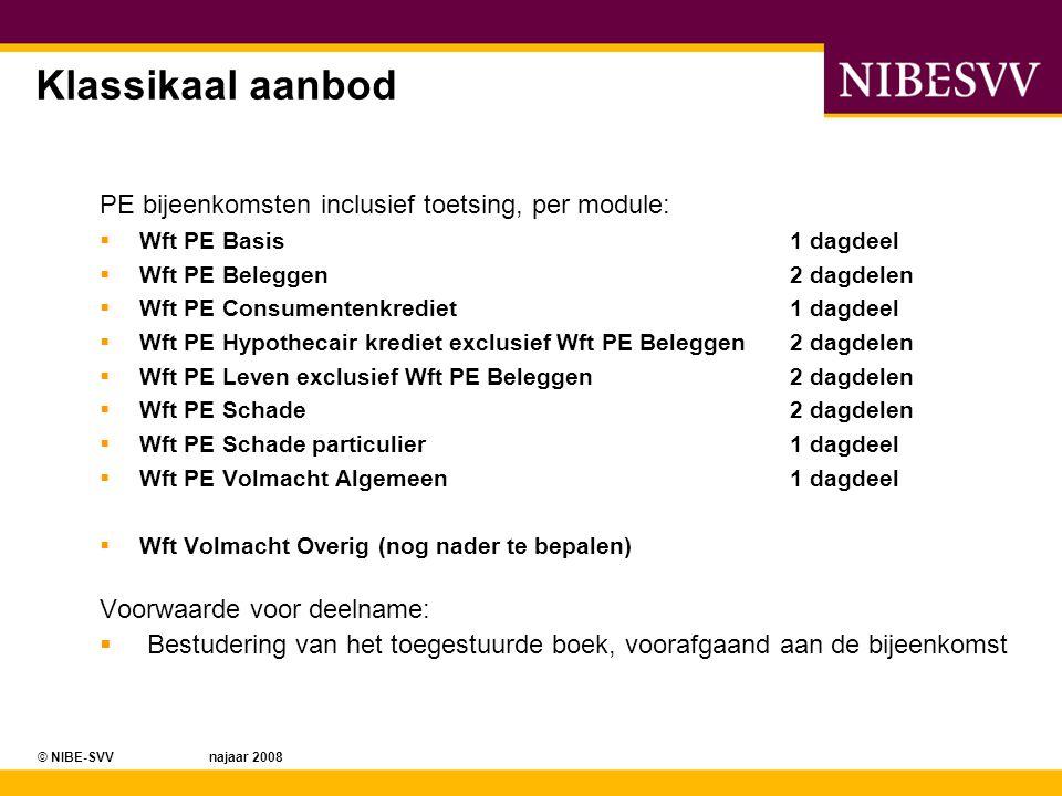 © NIBE-SVV najaar 2008 Klassikaal aanbod PE bijeenkomsten inclusief toetsing, per module:  Wft PE Basis1 dagdeel  Wft PE Beleggen 2 dagdelen  Wft P