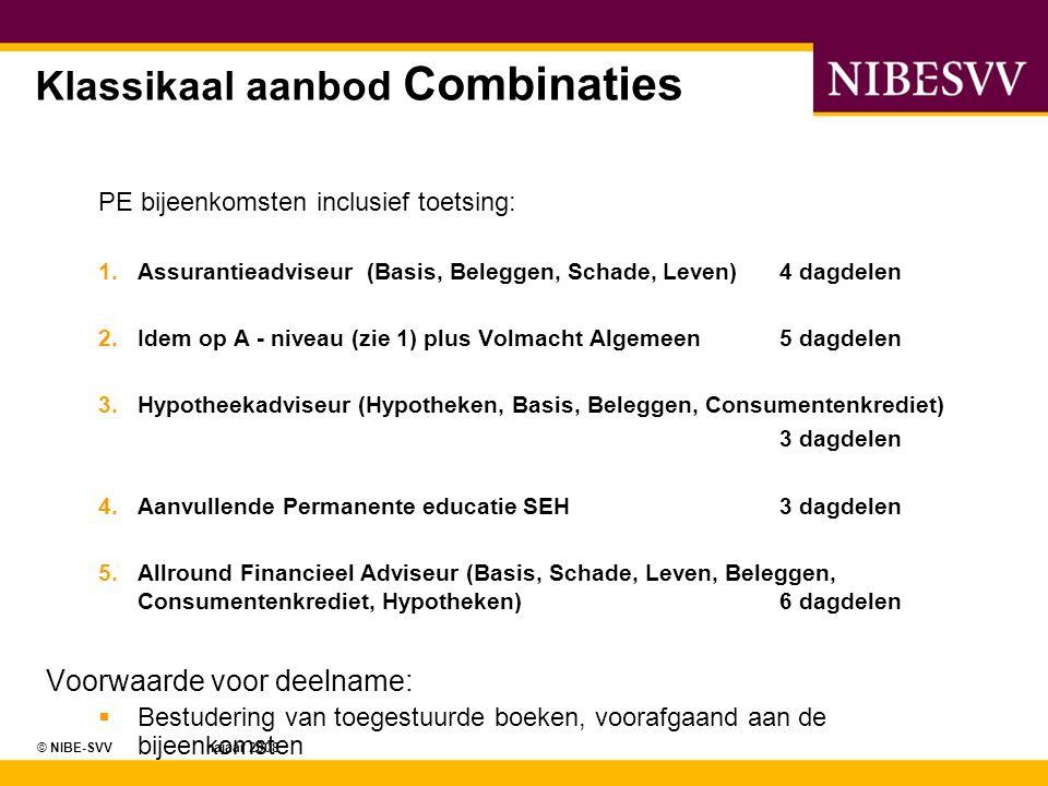 © NIBE-SVV najaar 2008 Klassikaal aanbod Combinaties PE bijeenkomsten inclusief toetsing: 1.Assurantieadviseur (Basis, Beleggen, Schade, Leven)4 dagde