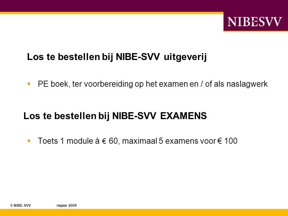 © NIBE-SVV najaar 2008 Los te bestellen bij NIBE-SVV uitgeverij  PE boek, ter voorbereiding op het examen en / of als naslagwerk Los te bestellen bij