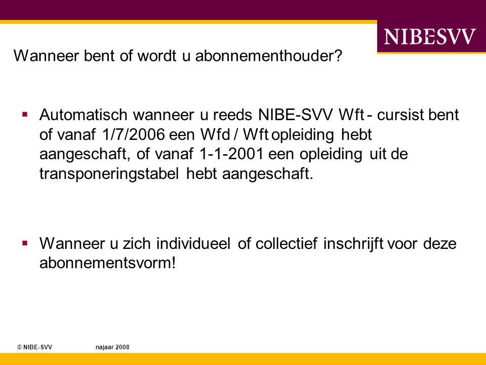 © NIBE-SVV najaar 2008 Wanneer bent of wordt u abonnementhouder?  Automatisch wanneer u reeds NIBE-SVV Wft - cursist bent of vanaf 1/7/2006 een Wfd /