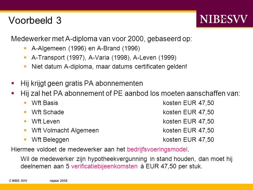 © NIBE-SVV najaar 2008 Voorbeeld 3 Medewerker met A-diploma van voor 2000, gebaseerd op:  A-Algemeen (1996) en A-Brand (1996)  A-Transport (1997), A