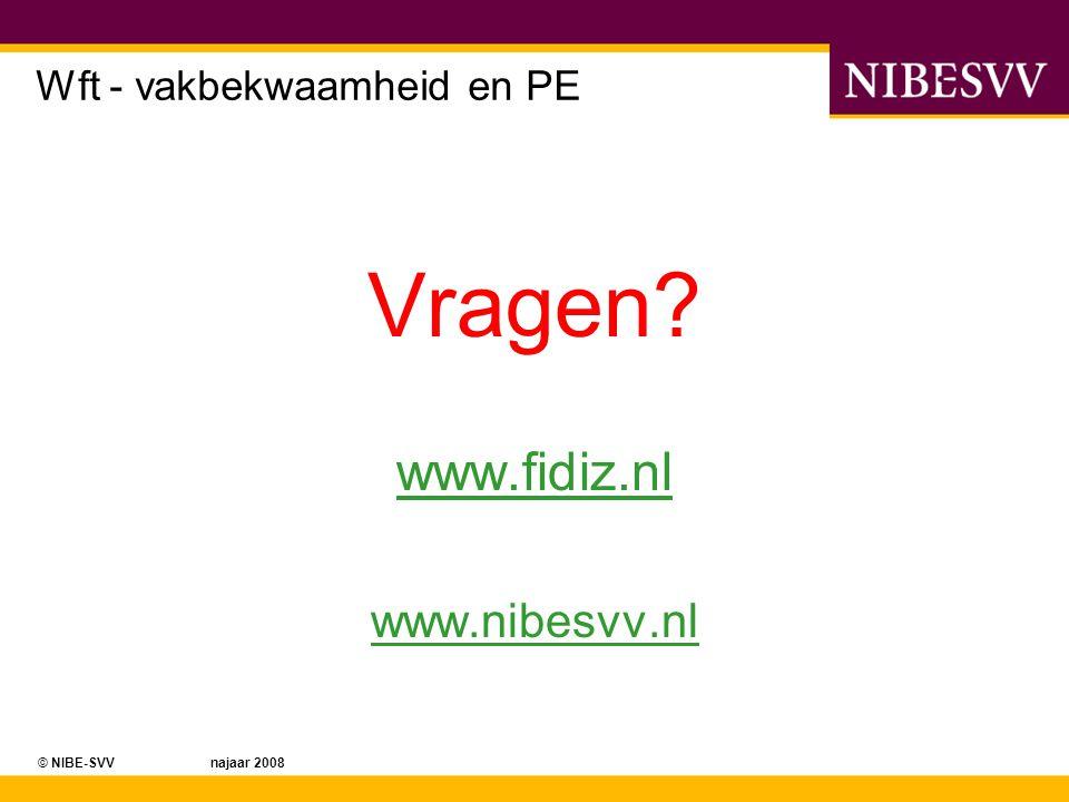 © NIBE-SVV najaar 2008 Wft - vakbekwaamheid en PE Vragen? www.fidiz.nl www.nibesvv.nl
