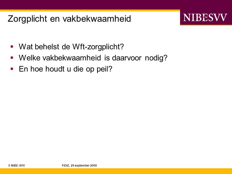 © NIBE-SVV FiDiZ, 29 september 2008 Zorgplicht  Elke financiële dienstverlener heeft een zorgplicht volgens de Wft.