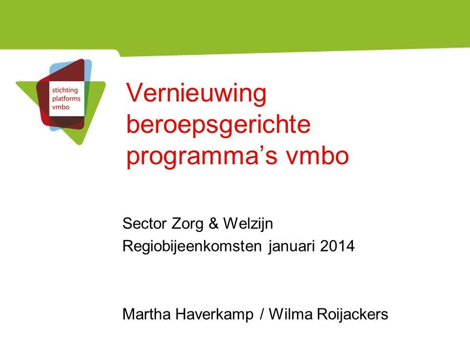 Vernieuwing beroepsgerichte programma's vmbo Sector Zorg & Welzijn Regiobijeenkomsten januari 2014 Martha Haverkamp / Wilma Roijackers