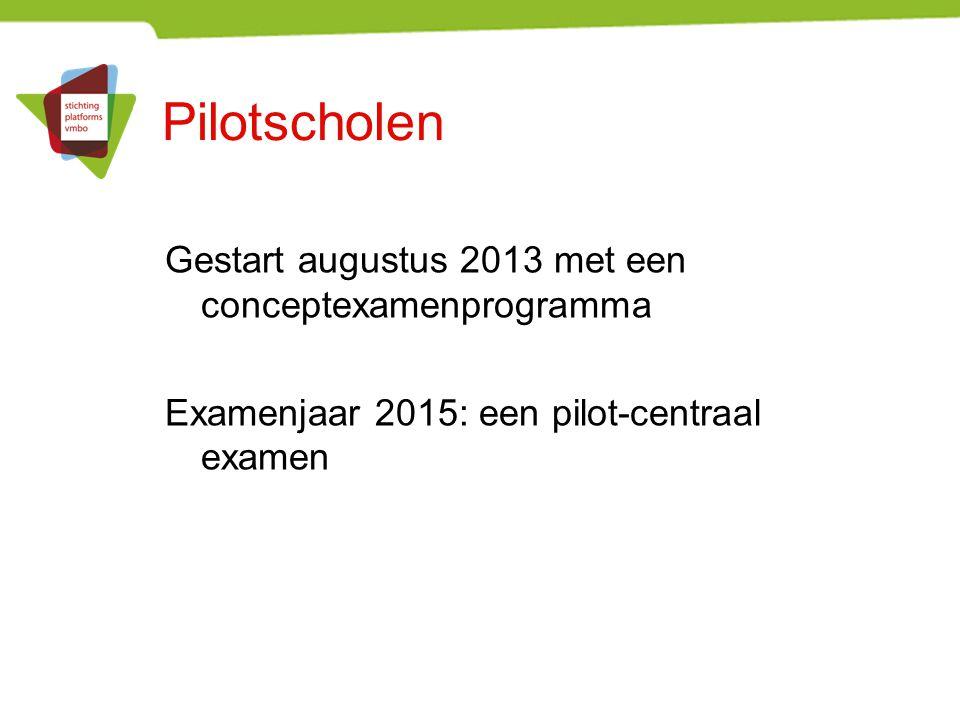 Pilotscholen Gestart augustus 2013 met een conceptexamenprogramma Examenjaar 2015: een pilot-centraal examen