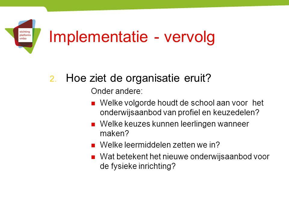 Implementatie - vervolg 2. Hoe ziet de organisatie eruit? Onder andere: Welke volgorde houdt de school aan voor het onderwijsaanbod van profiel en keu