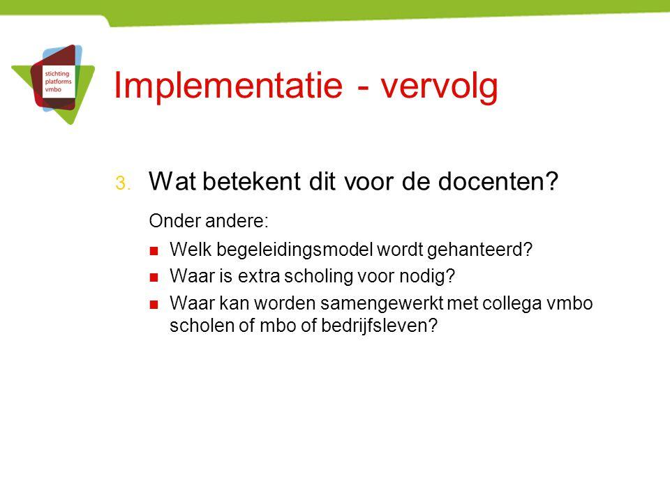 Implementatie - vervolg 3. Wat betekent dit voor de docenten? Onder andere: Welk begeleidingsmodel wordt gehanteerd? Waar is extra scholing voor nodig