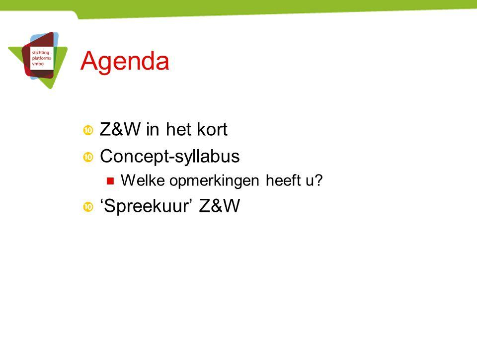 Agenda  Z&W in het kort  Concept-syllabus Welke opmerkingen heeft u?  'Spreekuur' Z&W
