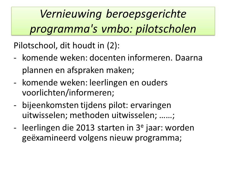 Vernieuwing beroepsgerichte programma's vmbo: pilotscholen Pilotschool, dit houdt in (2): -komende weken: docenten informeren. Daarna plannen en afspr