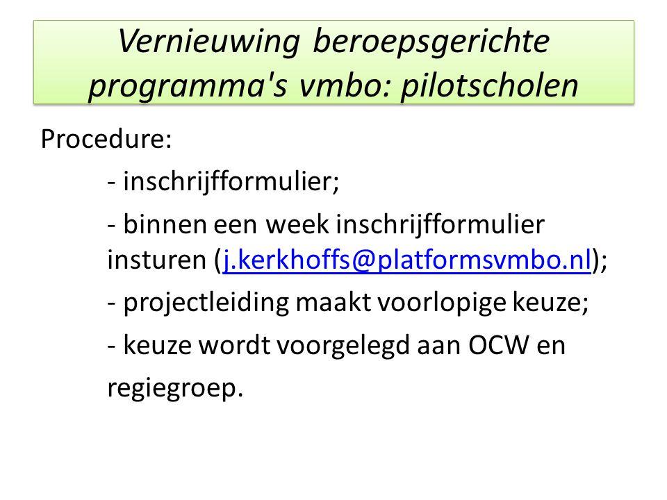 Vernieuwing beroepsgerichte programma's vmbo: pilotscholen Procedure: - inschrijfformulier; - binnen een week inschrijfformulier insturen (j.kerkhoffs