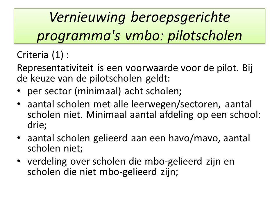 Vernieuwing beroepsgerichte programma's vmbo: pilotscholen Criteria (1) : Representativiteit is een voorwaarde voor de pilot. Bij de keuze van de pilo
