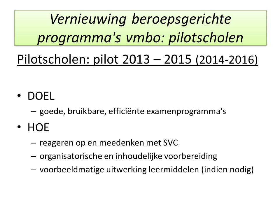 Vernieuwing beroepsgerichte programma's vmbo: pilotscholen Pilotscholen: pilot 2013 – 2015 (2014-2016) DOEL – goede, bruikbare, efficiënte examenprogr