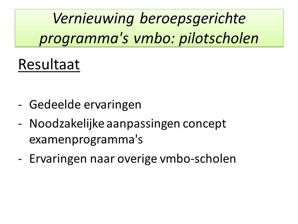 Vernieuwing beroepsgerichte programma's vmbo: pilotscholen Resultaat -Gedeelde ervaringen -Noodzakelijke aanpassingen concept examenprogramma's -Ervar
