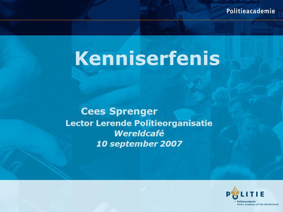 Kenniserfenis Cees Sprenger Lector Lerende Politieorganisatie Wereldcafé 10 september 2007