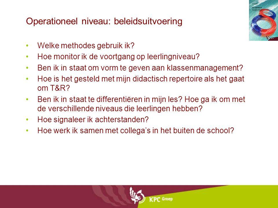 Operationeel niveau: beleidsuitvoering Welke methodes gebruik ik? Hoe monitor ik de voortgang op leerlingniveau? Ben ik in staat om vorm te geven aan