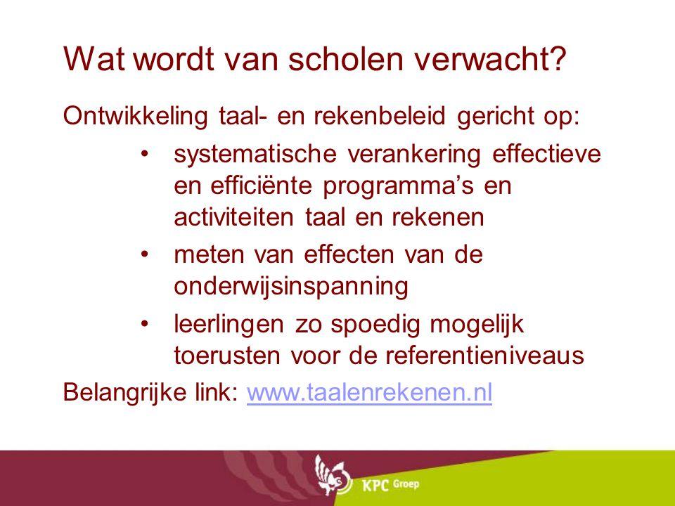 Wat wordt van scholen verwacht? Ontwikkeling taal- en rekenbeleid gericht op: systematische verankering effectieve en efficiënte programma's en activi