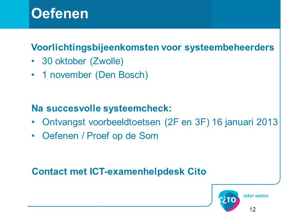 Oefenen 12 Na succesvolle systeemcheck: Ontvangst voorbeeldtoetsen (2F en 3F) 16 januari 2013 Oefenen / Proef op de Som Contact met ICT-examenhelpdesk