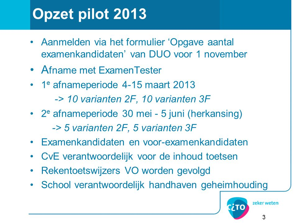 Opzet pilot 2013 Aanmelden via het formulier 'Opgave aantal examenkandidaten' van DUO voor 1 november A fname met ExamenTester 1 e afnameperiode 4-15